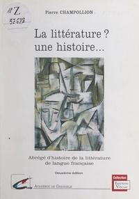Pierre Champollion et Dominique Manchet - La littérature ? Une histoire... - Abrégé d'histoire de la littérature de langue française.