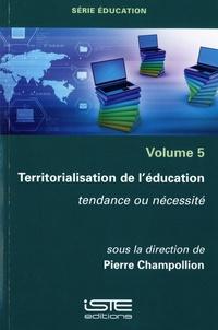Pierre Champollion - Territorialisation de l'éducation - Tendance ou nécessité.