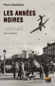 Pierre Chandelier - Les années noires 1939-1945 - Droit et Histoire.