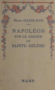 Pierre Chanlaine et André Hofer - Napoléon sur le chemin de Sainte-Hélène.