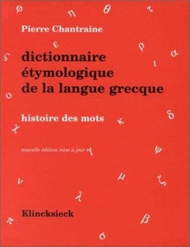 Pierre Chantraine - Dictionnaire étymologique de la langue grecque : histoire des mots.
