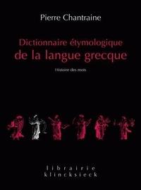 Pierre Chantraine - Dictionnaire étymologique de la langue grecque - Histoire des mots.