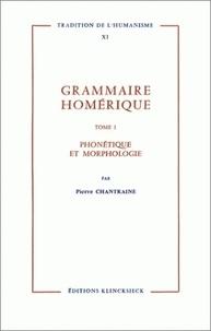 Pierre Chantraine - Grammaire homérique - Tome 1, Phonétique, morphologie.