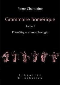 Pierre Chantraine - Grammaire homérique - Tome 1, Phonétique et morphologie.