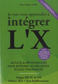 Pierre Chapon - Je vais vous apprendre à intégrer l'X - Astuces et Méthodes-Clés pour Intégrer les Meilleures Ecoles d'Ingénieurs (MPSI, PCSI,PSI).