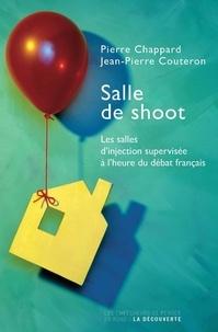 Pierre Chappard et Jean-Pierre Couteron - Les salles de shoot - Les salles d'injection supervisée à l'heure du débat français.