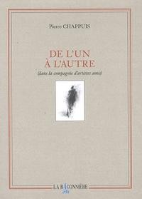 Pierre Chappuis - De l'un à l'autre - Dans la compagnie d'artistes amis.
