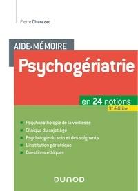 Pierre Charazac - Aide-mémoire Psychogériatrie - 3e éd - En 24 notions.