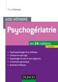 Pierre Charazac - Aide-mémoire. Psychogériatrie - 2ed - En 24 notions.