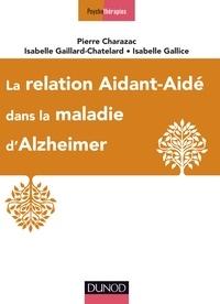 Pierre Charazac et Isabelle Gaillard-Chatelard - La relation aidant-aidé dans la maladie d'Alzheimer.