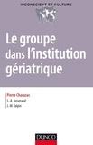 Pierre Charazac et Serge-Alain Josserand - Le groupe dans l'institution gériatrique.