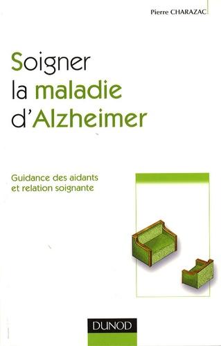 Pierre Charazac - Soigner la maladie d'Alzheimer - Guidance des aidants et relation soignante.