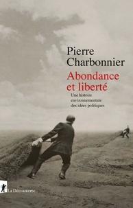 Pierre Charbonnier - Abondance et liberté - Une histoire environnementale des idées politiques.