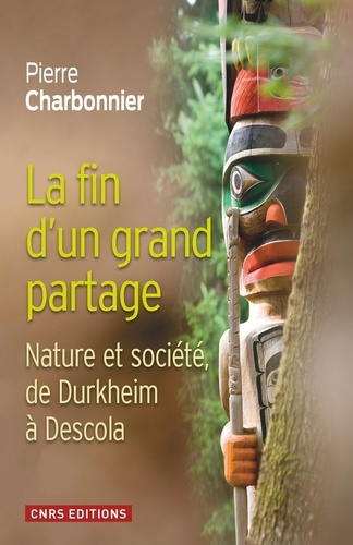 La fin d'un grand partage. Nature et société, de Durkheim à Descola