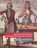 Pierre Charbonnier - Les anciennes mesures du Centre historique de la France d'après les tables de conversion.