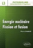 Pierre Charles - Energie nucléaire - Fission et fusion.