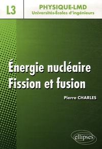 Energie nucléaire- Fission et fusion - Pierre Charles |