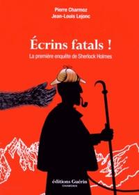 Pierre Charmoz - Ecrins fatals ! - La première enquête de Sherlock Holmes.