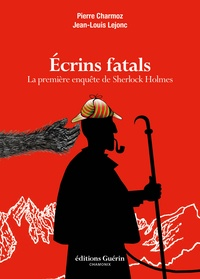 Pierre Charmoz et Jean-Louis Lejonc - Ecrins fatals - La première enquête de Sherlock Holmes.