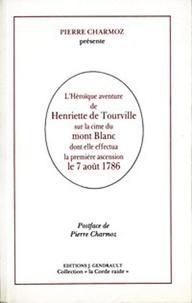 Pierre Charmoz - L'héroïque aventure de Henriette de Tourville sur la cime du Mont Blanc.