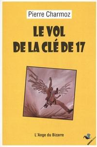 Pierre Charmoz - Le vol de la clé de 17 - Ou les tribulations d'un sexagénaire sur le plus beau calcaire du monde.