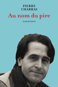 Pierre Charras - Au nom du pire.
