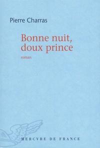 Pierre Charras - Bonne nuit, doux prince.