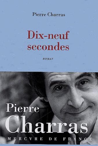 Pierre Charras - Dix-neuf secondes.
