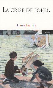 Pierre Charras - La crise de foi(e).