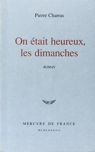 Pierre Charras - On était heureux, les dimanches.