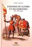 Pierre Charrié - L'homme de guerre et ses emblèmes (XVe-XVIe siècle).