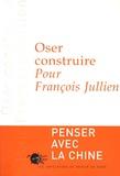 Pierre Chartier et Jean Allouch - Oser construire - Pour François Jullien.