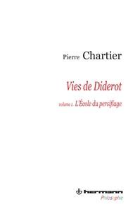 Pierre Chartier - Vies de Diderot - Volume 1, L'Ecole du persiflage.