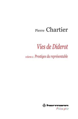 Pierre Chartier - Vies de Diderot - Volume 2, Prestiges du représentable.