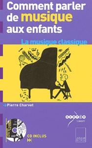 Pierre Charvet - Comment parler de musique aux enfants ? - La musique classique. 1 CD audio