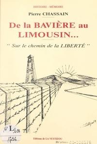 Pierre Chassain et F. Buge - De la Bavière au Limousin... sur le chemin de la liberté - Mémoires d'un évadé.