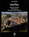 Pierre Chassang - Saint-Flour - Histoire d'une forteresse, Histoire d'une cité, Des origines au début du XXIe siècle.