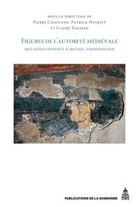 Pierre Chastang et Patrick Henriet - Figures de l'autorité médiévale - Mélanges offerts à Michel Zimmermann.