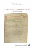 Pierre Chastang - La ville, le gouvernement et l'écrit à Montpellier (XIIe-XIVe siècle) - Essai d'histoire sociale.