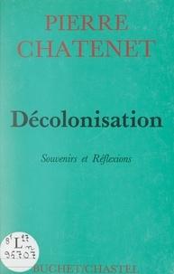 Pierre Chatenet - Décolonisation - Souvenirs et réflexions.