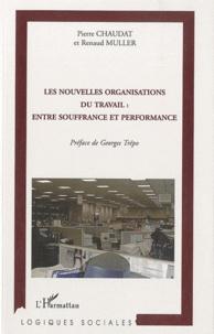 Pierre Chaudat et Renaud Muller - Les nouvelles organisations du travail : entre souffrance et performance.