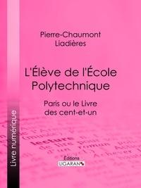 Pierre-Chaumont Liadières et  Ligaran - L'Élève de l'École polytechnique - Paris ou le Livre des cent-et-un.
