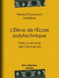 Pierre-Chaumont Liadières - L'Élève de l'École polytechnique - Paris ou le Livre des Cent-et-Un.