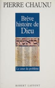 Pierre Chaunu - Brève histoire de Dieu - Le coeur du problème.