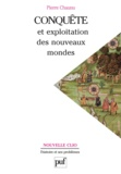 Pierre Chaunu - Conquête et exploitation des nouveaux mondes - XVIe siècle.