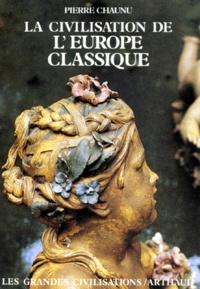 Pierre Chaunu - La Civilisation de l'Europe classique.