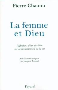 Pierre Chaunu - La Femme et Dieu - Réflexions d'un chrétien sur la transmission de la vie.