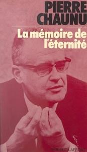 Pierre Chaunu et Max Gallo - La mémoire de l'éternité.
