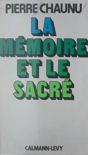 Pierre Chaunu et Jean Baechler - La mémoire et le sacré.