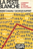 Pierre Chaunu et  Suffert - La Peste blanche - Comment éviter le suicide de l'Occident.